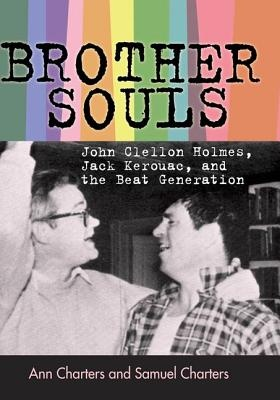 Brother-Souls: John Clellon Holmes, Jack Kerouac, and the Beat Generation by Ann Charters, ISBN: 9781604735796