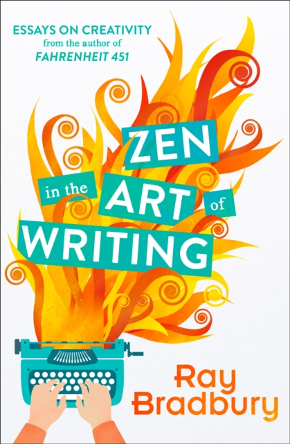 Zen in the Art of Writing by Ray Bradbury, ISBN: 9780008136512