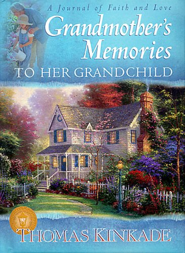 Grandmother's Memories: To Her Grandchild (A Journal of Faith and Love) (Kinkade, Thomas)