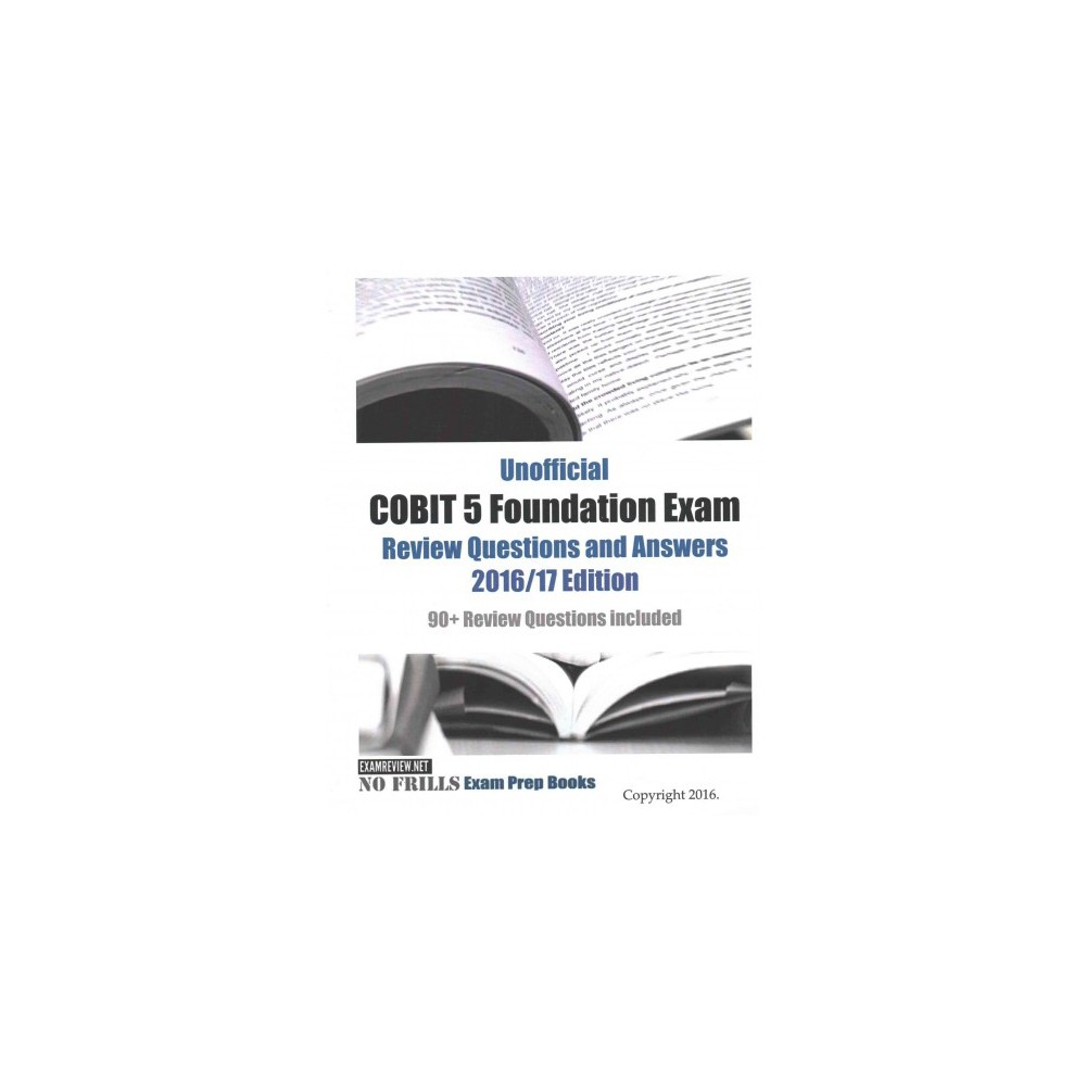 Unofficial COBIT 5 Foundation Exam Review Questions and Answers 2016/17 Edition: 90+ Review Questions included by ExamREVIEW, ISBN: 9781533060822
