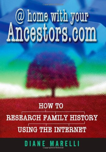 @home With Your Ancestors.Com: How to Research Family History Using the Internet