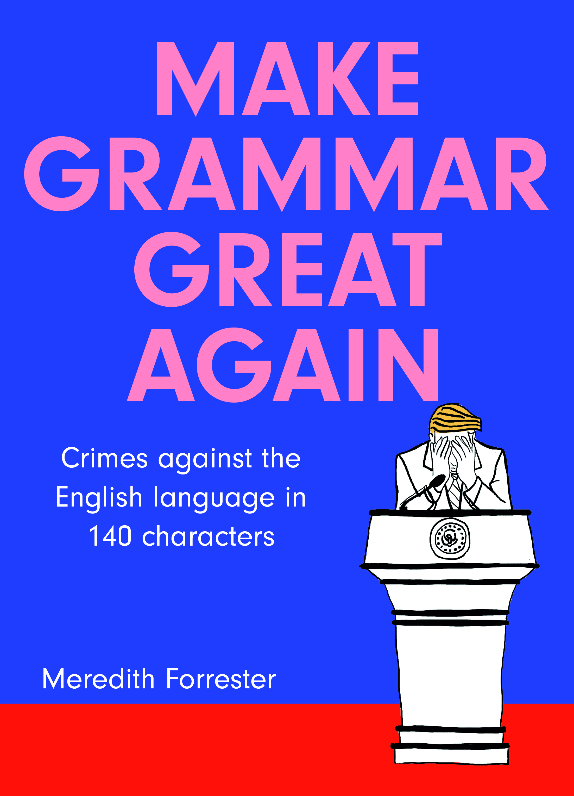 Make Grammar Great Again by Meredith Forrester, ISBN: 9780987392787