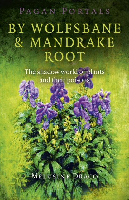 Pagan Portals - by Wolfsbane & Mandrake RootThe Shadow World of Plants and Their Poisons
