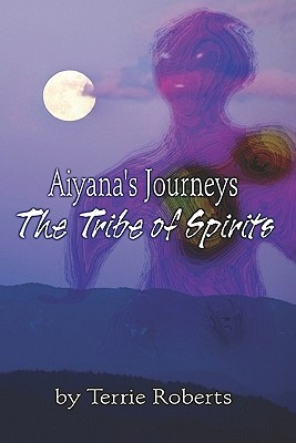 Aiyana's Journeys by Terrie Roberts, ISBN: 9781424180530