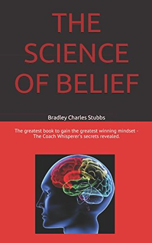 "THE SCIENCE OF BELIEF: The greatest book to gain the greatest winning mindset - ""The Coach Whisperer's secrets revealed""."