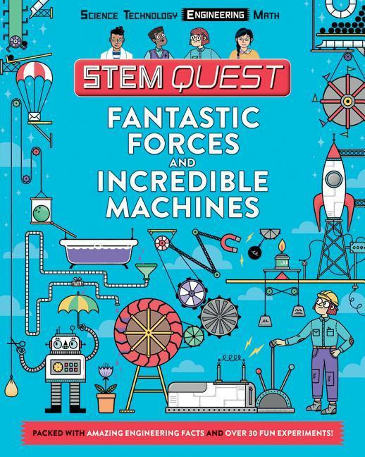 Fantastic Forces and Incredible Machines: Engineering (Stem Quest)