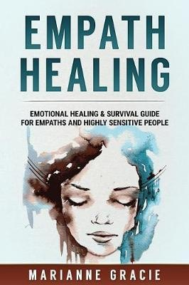 Empath Healing: Emotional Healing & Survival Guide for Empaths and Highly Sensitive People: Volume 1