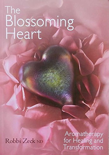 THE BLOSSOMING HEART Aromatherapy for Healing and Transformation
