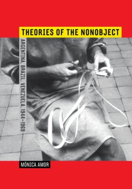 Theories of the NonobjectArgentina, Brazil, Venezuela, 1944--1969