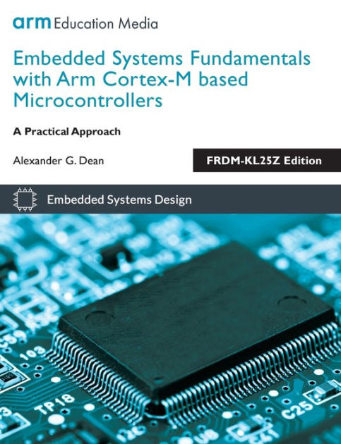 Embedded Systems Fundamentals with ARM Cortex-M based Microcontrollers: A Practical Approach by Alexander G Dean, ISBN: 9781911531036