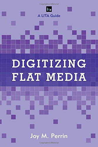 Digitizing Flat MediaPrinciples and Practices by Joy M. Perrin, ISBN: 9781442258082