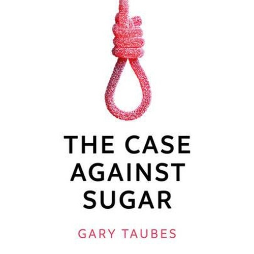 The Case Against Sugar by Gary Taubes, ISBN: 9781846276378