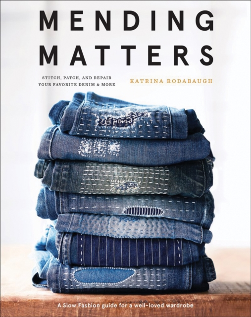 Mending Matters: Stitch, Patch, and Repair Your Favorite Denim & More by Katrina Rodabaugh, ISBN: 9781419729478