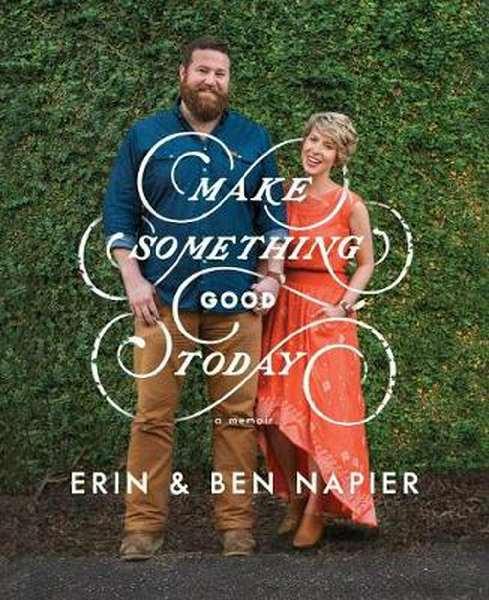 Make Something Good Today: A Memoir by Erin Napier, ISBN: 9781501189111