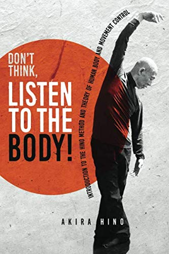 Don't Think, Listen to the Body!: Introduction to the Hino Method and Theory of human body and movement control