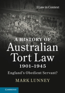 A History of Australian Tort Law 1901-1945England's Obedient Servant?