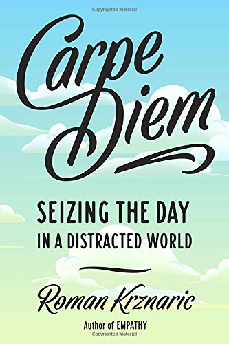 Carpe DiemSeizing the Day in a Distracted World