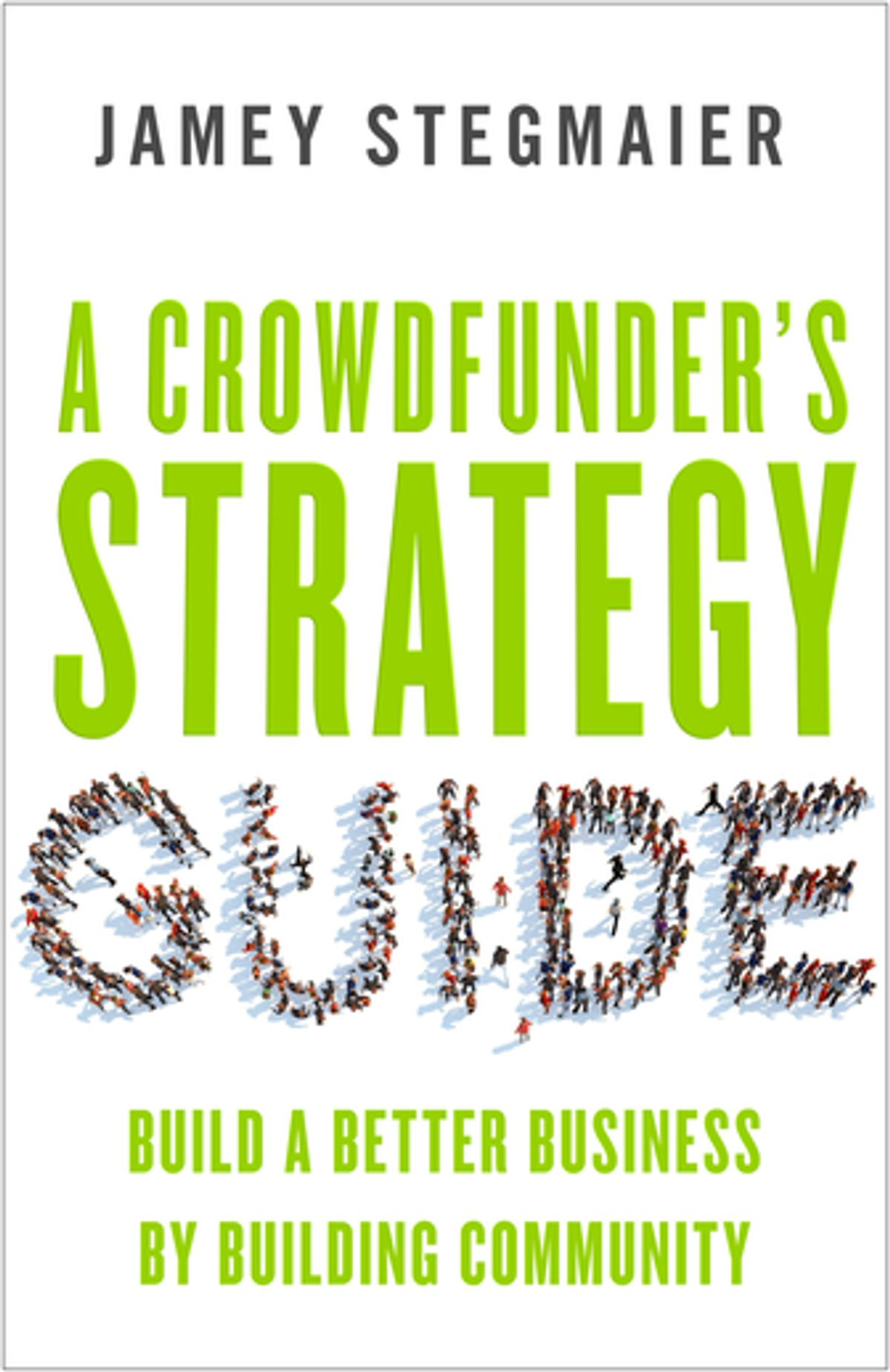 A Crowdfunder S Strategy Guide: Build a Better Business by Building Community