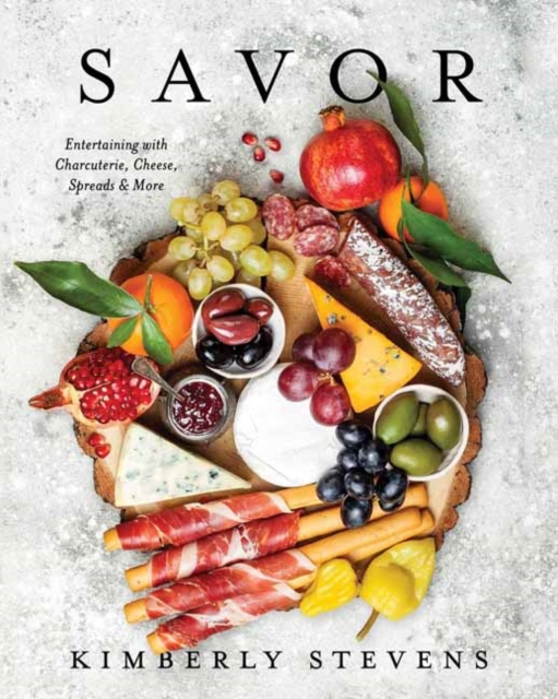 Savor: Entertaining with Charcuterie, Cheese, Spreads & More by Kimberly Stevens, ISBN: 9781604338232