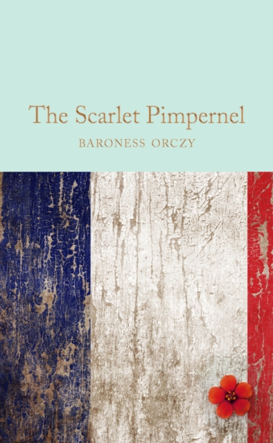 The Scarlet PimpernelMacmillan Collector's Library by Baroness Orczy, ISBN: 9781509835744