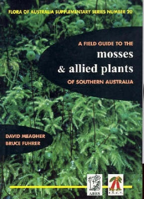 A Field Guide to the Mosses and Allied Plants of Southern Australia by David Meagher, ISBN: 9780642568281