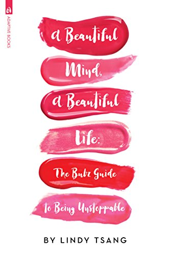 A Beautiful Mind, a Beautiful Life: The Bubz Guide to Being Unstoppable by Lindy Tsang, ISBN: 9781945293627