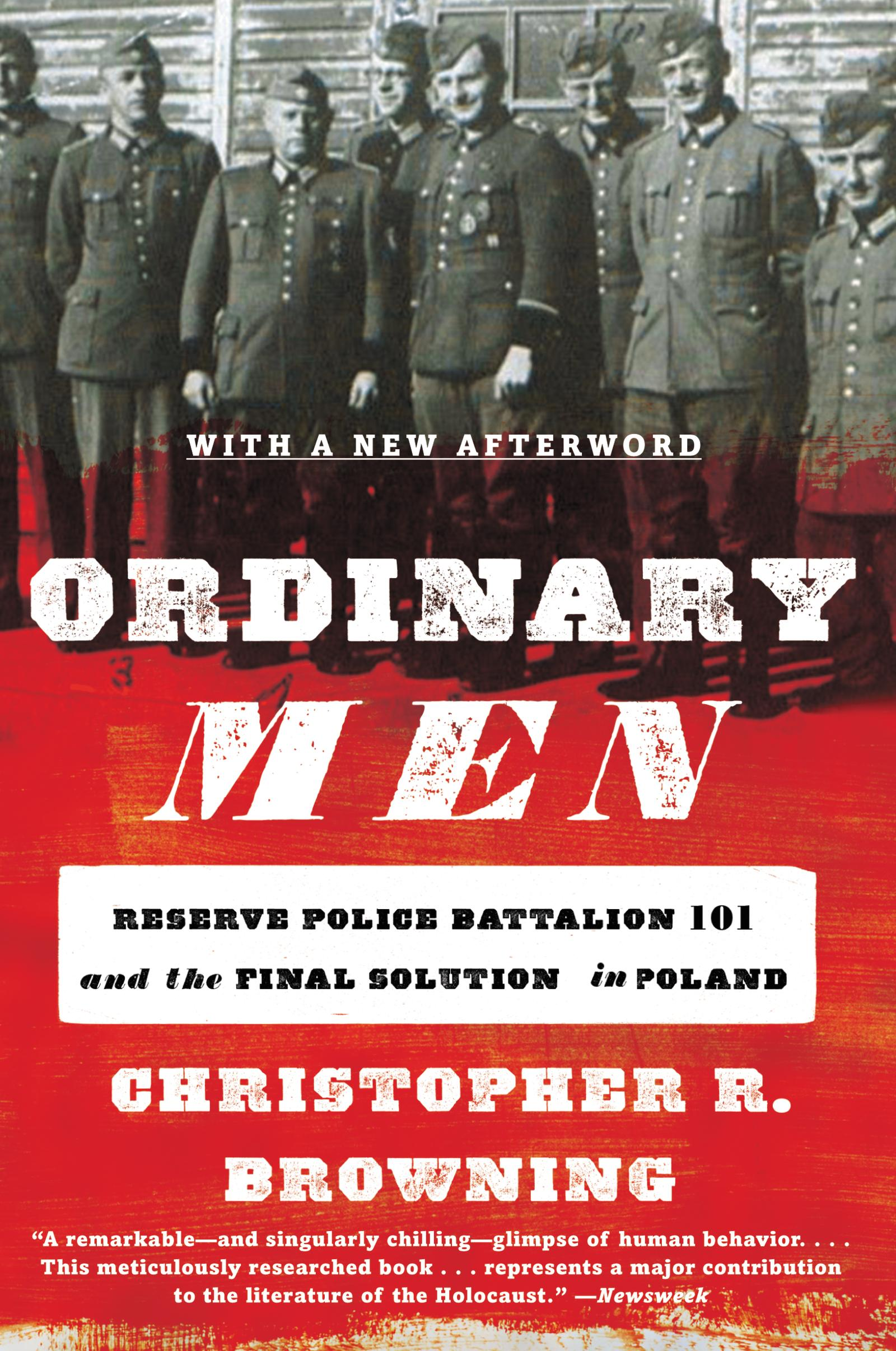 choices christopher brownings ordinary men reserve police In ordinary men: reserve police battalion 101 and the final solution in poland (new york: harper perennial, 1993) historian christopher r browning reveals the true nature of the banality of evil by recounting the transformation of members of the order police, the police battalion 101, from regular men to brutal killers.