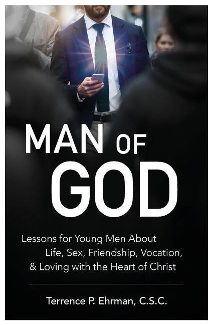 Man of GodLessons for Young Men about Life, Sex, Friendsh...