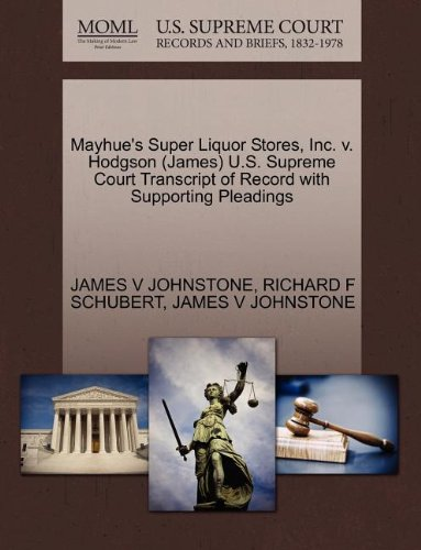 Mayhue's Super Liquor Stores, Inc. V. Hodgson (James) U.S. Supreme Court Transcript of Record with Supporting Pleadings by JAMES V JOHNSTONE, ISBN: 9781270631309