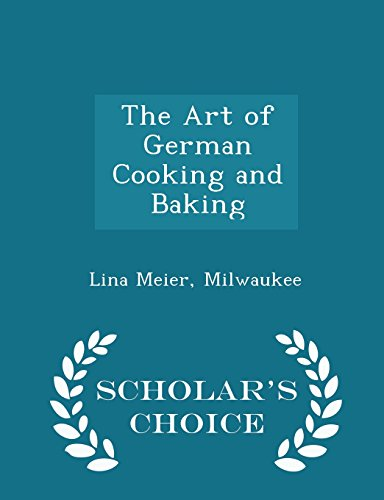 The Art of German Cooking and Baking - Scholar's Choice Edition
