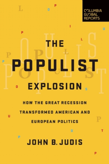 The Populist Explosion: How the Great Recession Transformed American and European Politics by John B. Judis, ISBN: 9780997126440