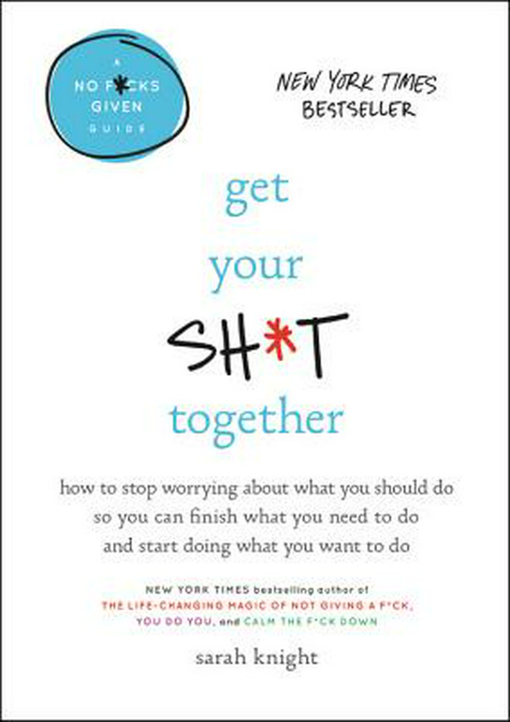 Get Your Sh*t Together by Sarah Knight, ISBN: 9780316505079