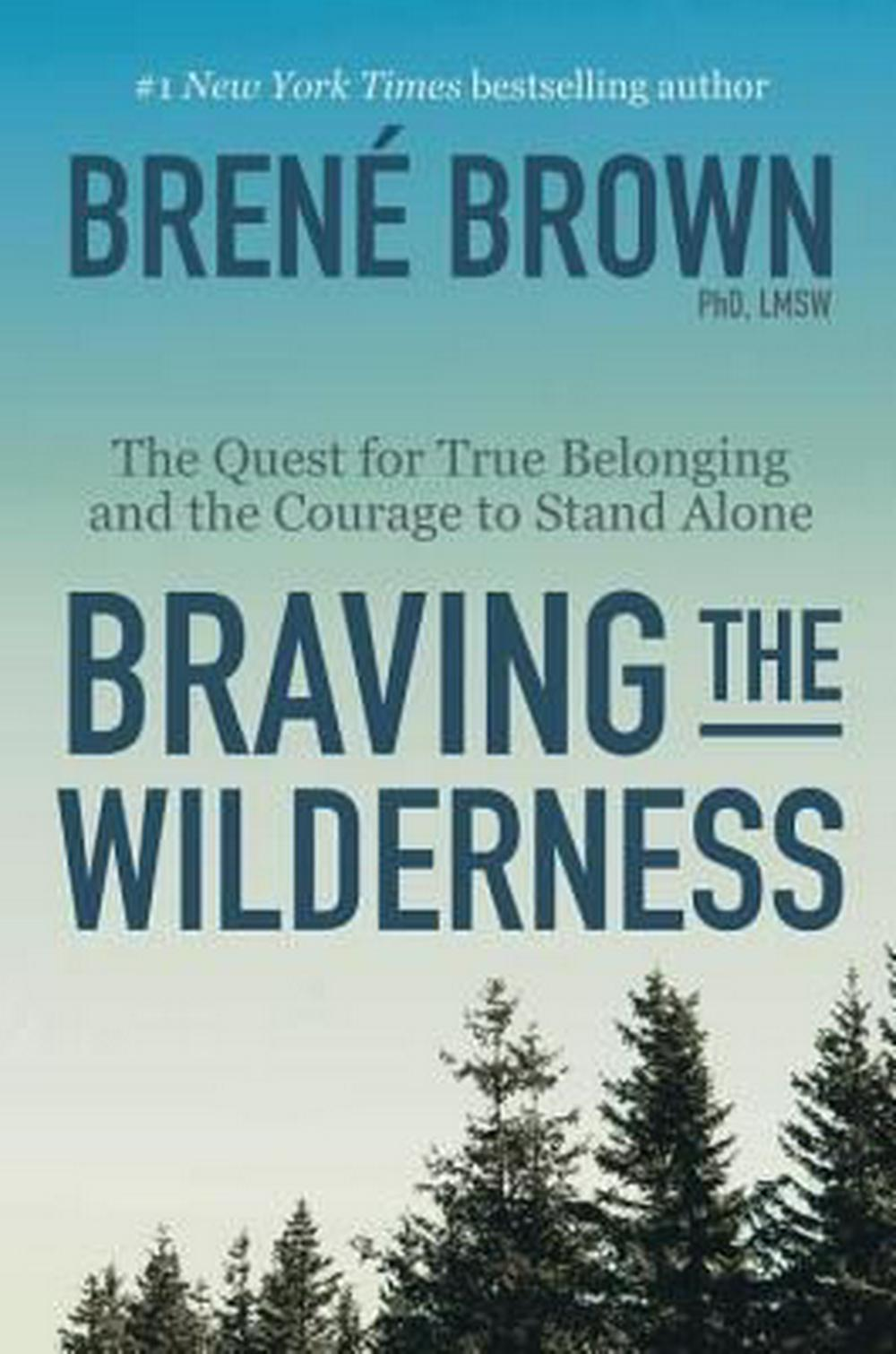 Braving the WildernessThe Quest for True Belonging and the Courage to... by PhD Lmsw Brene Brown, ISBN: 9780812995848