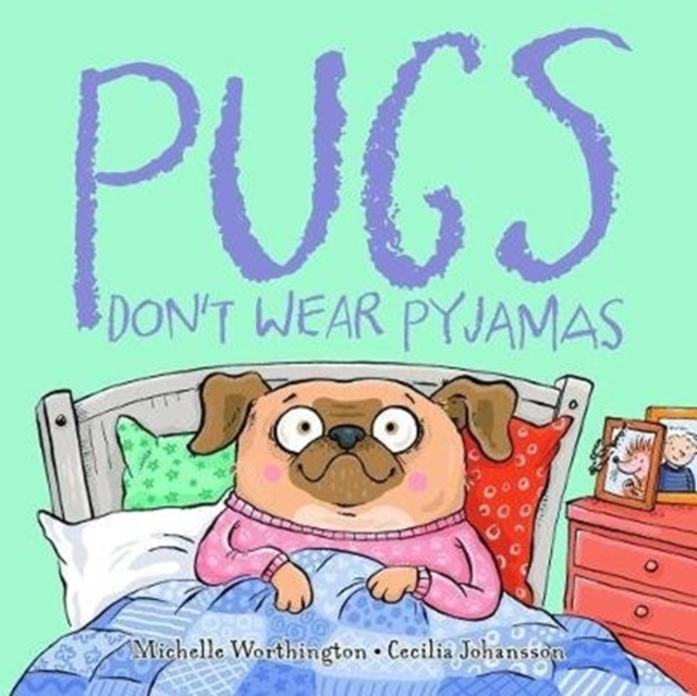 Pugs Don't Wear Pyjamas by michelle worthington, ISBN: 9781912076963
