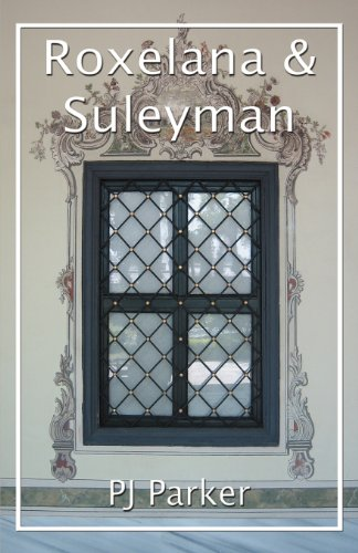 Roxelana and Suleyman by P. J. Parker, ISBN: 9781616673321