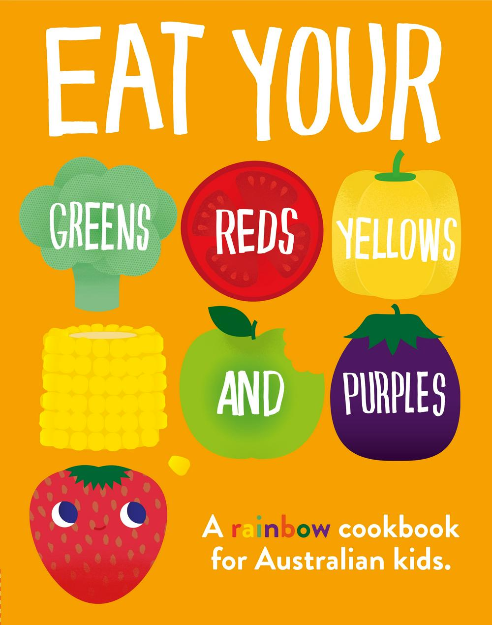 Eat Your Greens, Reds, Yellows and Purples by DK Australia, ISBN: 9780143769804