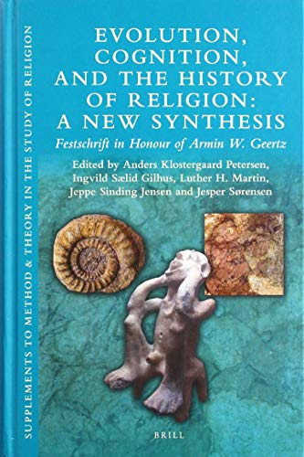 Evolution, Cognition, and the History of Religion: A New Synthesis (Supplements to Method & Theory in the Study of Religion) by Anders Klostergaard Petersen, ISBN: 9789004385108