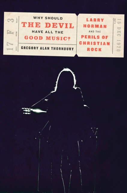 Why Should the Devil Have All the Good Music? by Gregory Thornbury, ISBN: 9781101907078