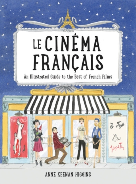 Le Cinema Francais: An Illustrated Guide to the Best of French Films by Anne Keenan Higgins, ISBN: 9780762463466