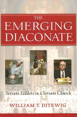 The Emerging Diaconate: Servant Leaders in a Servant Church