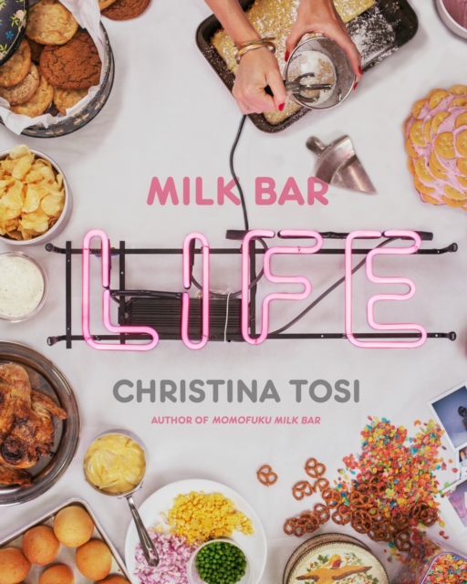 Milk Bar Life: Sweet and Savory Recipes to Make Right Now by Christina Tosi, ISBN: 9780770435103