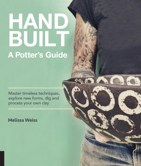 The Handbuilt Potter: Master timeless techniques, explore new forms, dig and process your own clay--for functional pottery without the wheel