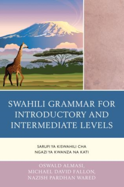 Swahili Grammar for Introductory and Intermediate Levels: Sarufi Ya Kiswahili Cha Ngazi Ya Kwanza Na Kati by Oswald Almasi, ISBN: 9780761863816