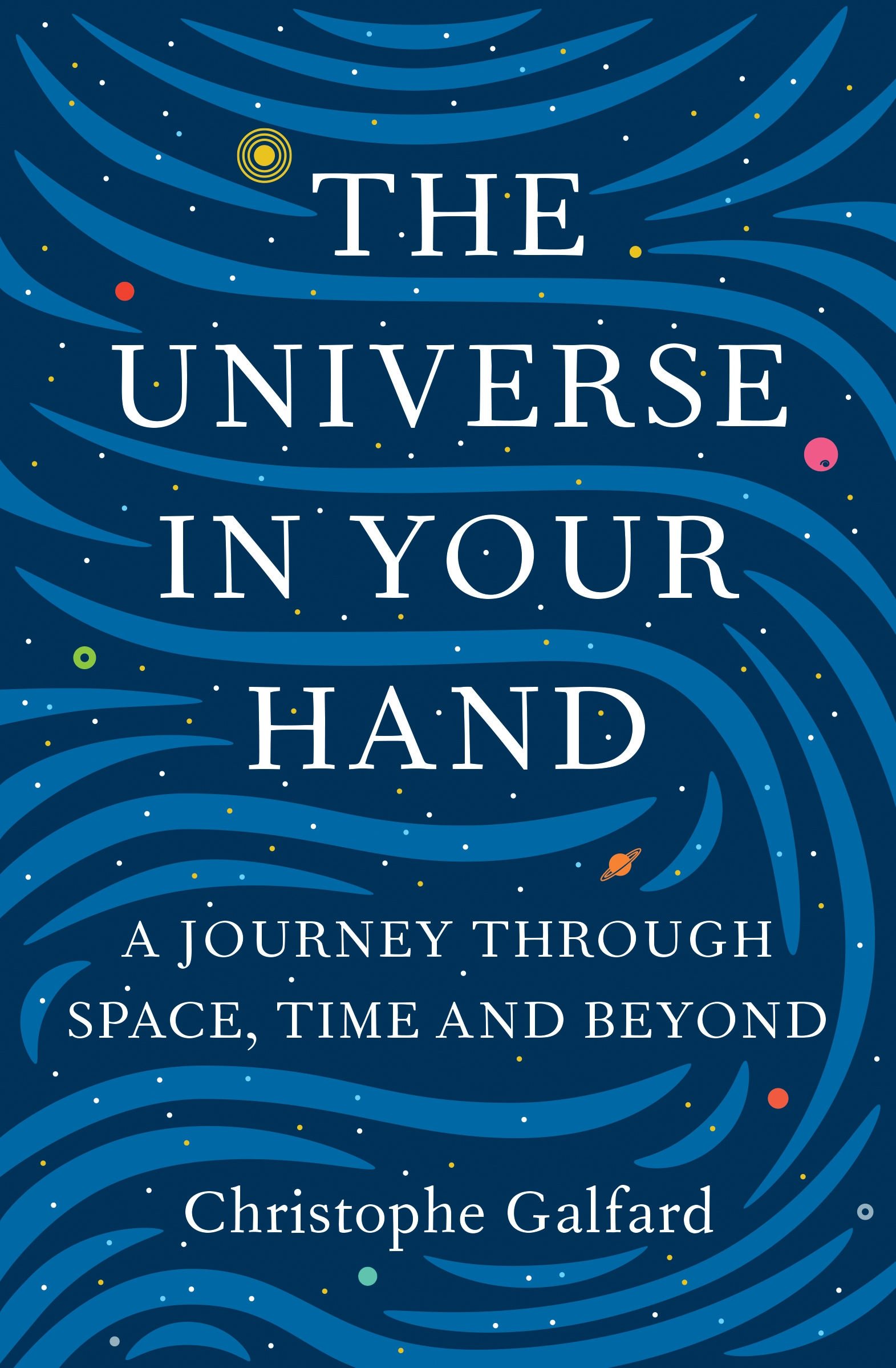 The Universe in Your HandA Journey Through Space, Time and Beyond