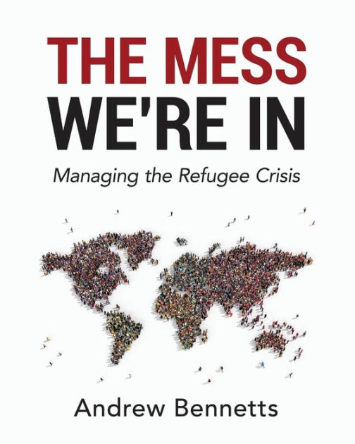 The Mess We're in: Managing the Refugee Crisis by Andrew Bennetts, ISBN: 9780994465207