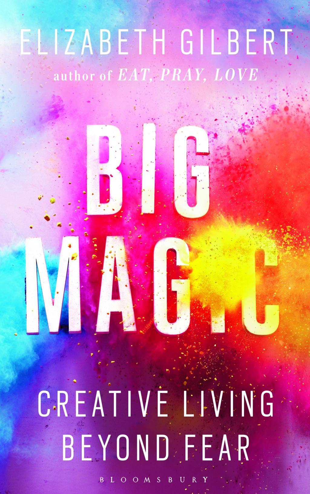 Big Magic by Elizabeth Gilbert, ISBN: 9781408866740