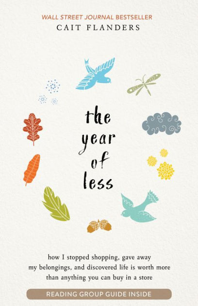 The Year of Less: How I Stopped Shopping, Gave Away My Belongings and Discovered Life Is Worth More Than Anything You Can Buy in a Store by Cait Flanders, ISBN: 9781401954871