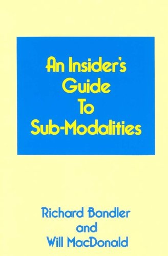 Insider's Guide to Submodalities by Richard Bandler, ISBN: 9780916990220
