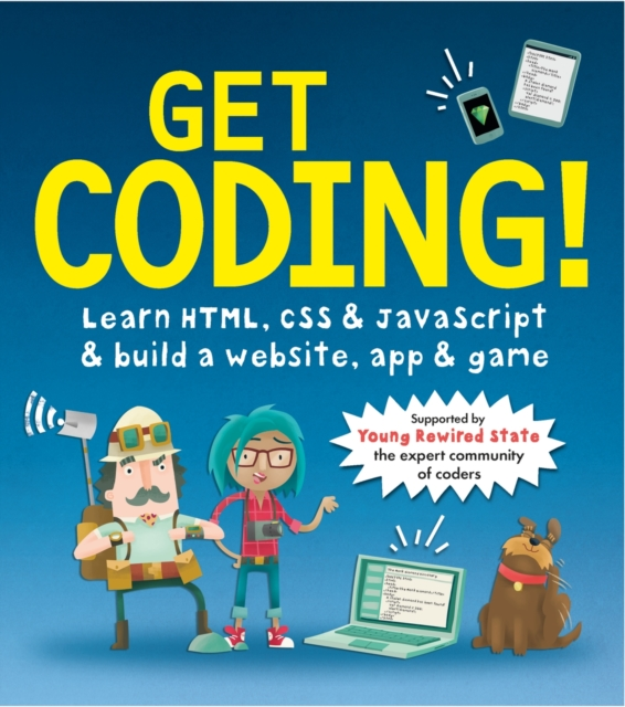 Get Coding!: Learn HTML, CSS & JavaScript to build a website, app & game