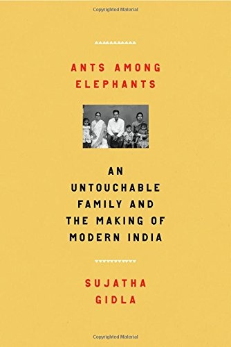 Ants Among Elephants: An Untouchable Family and the Making of Modern India by Sujatha Gidla, ISBN: 9780865478114